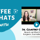 COFFEE Chat Dr. Courtney Campbell