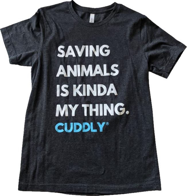 Saving Animals is Kinda My Think CUDDLY Tshirt