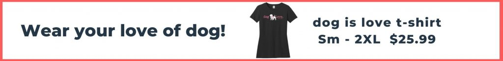 dog is love tshirt promo for $25.99